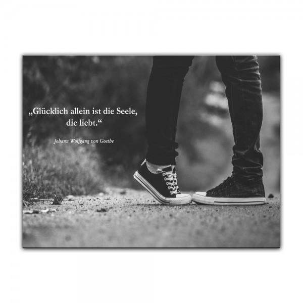 Leinwandbild mit Zitat - Glücklich allein ist die Seele, die liebt. (Johann Wolfgang von Goethe)