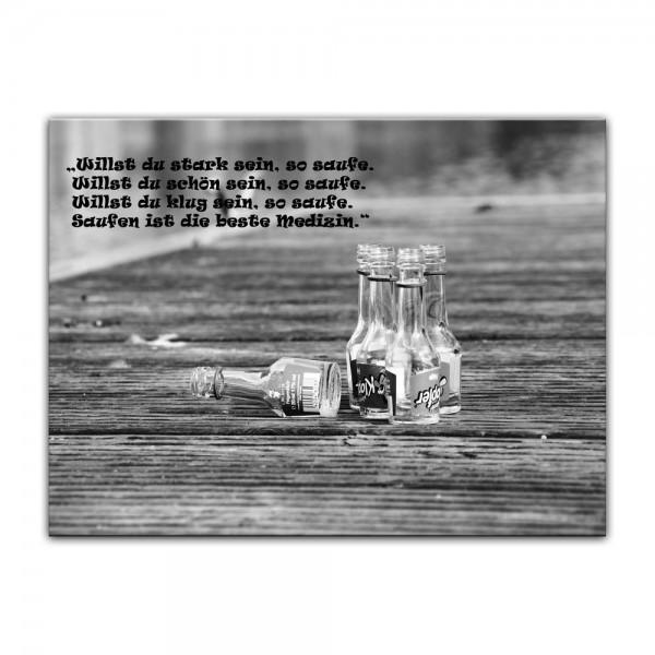 Leinwandbild mit Zitat - Saufen ist die beste Medizin.
